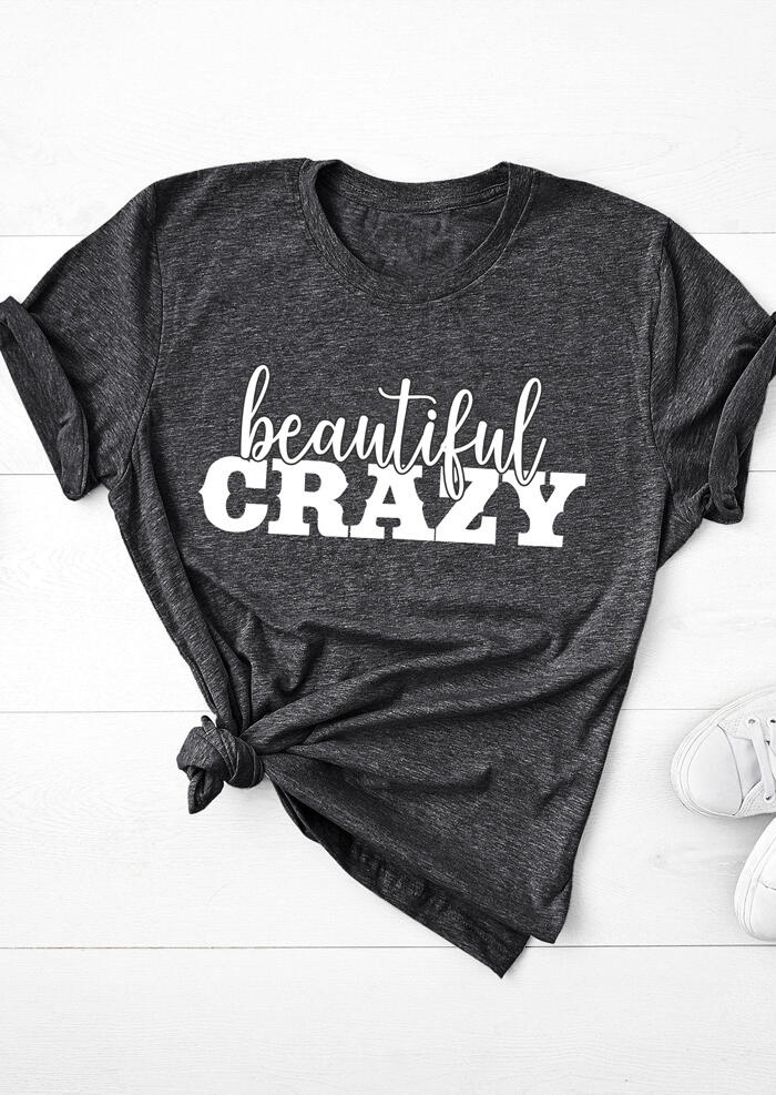 Beautiful Crazy O-Neck T-Shirt Tee - Gray